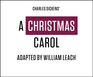 Charles Dickens' A CHRISTMAS CAROL adapted by William Leach