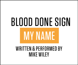 BLOOD DONE SIGN MY NAME written and performed by Mike Wiley