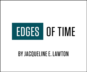EDGES OF TIME by Jacqueline E. Lawton